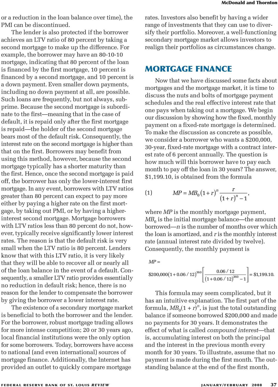 For exaple, the borrower ay have an 80-10-10 ortgage, indicating that 80 percent of the loan is financed by the first ortgage, 10 percent is financed by a second ortgage, and 10 percent is a down