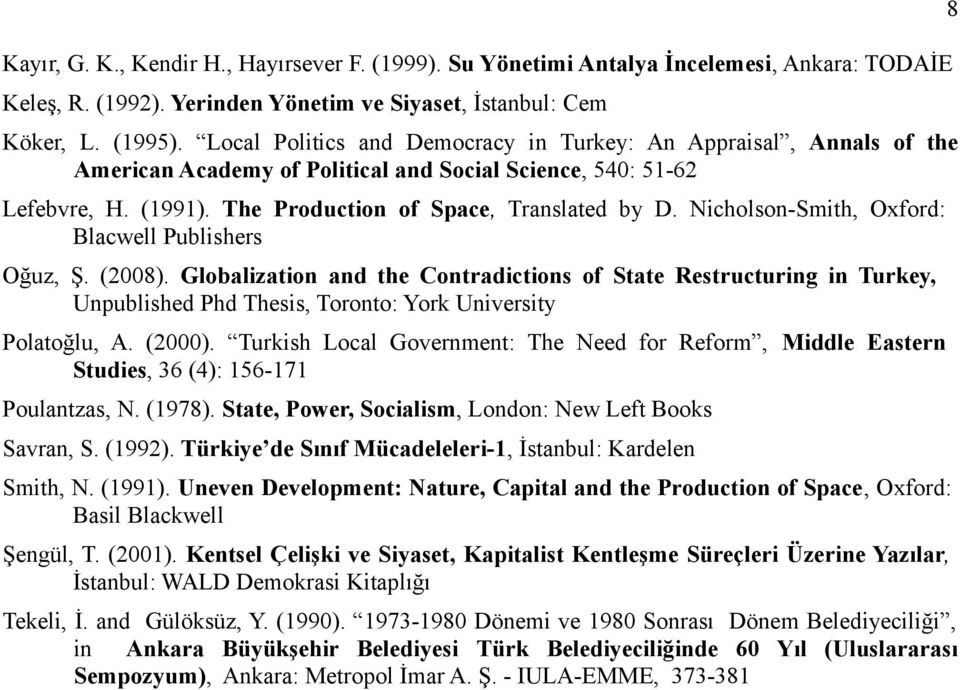 Nicholson-Smith, Oxford: Blacwell Publishers Oğuz, Ş. (2008). Globalization and the Contradictions of State Restructuring in Turkey, Unpublished Phd Thesis, Toronto: York University Polatoğlu, A.