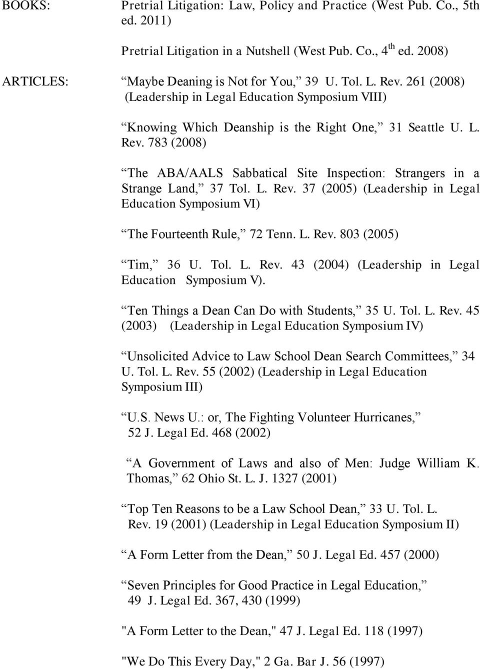 L. Rev. 37 (2005) (Leadership in Legal Education Symposium VI) The Fourteenth Rule, 72 Tenn. L. Rev. 803 (2005) Tim, 36 U. Tol. L. Rev. 43 (2004) (Leadership in Legal Education Symposium V).