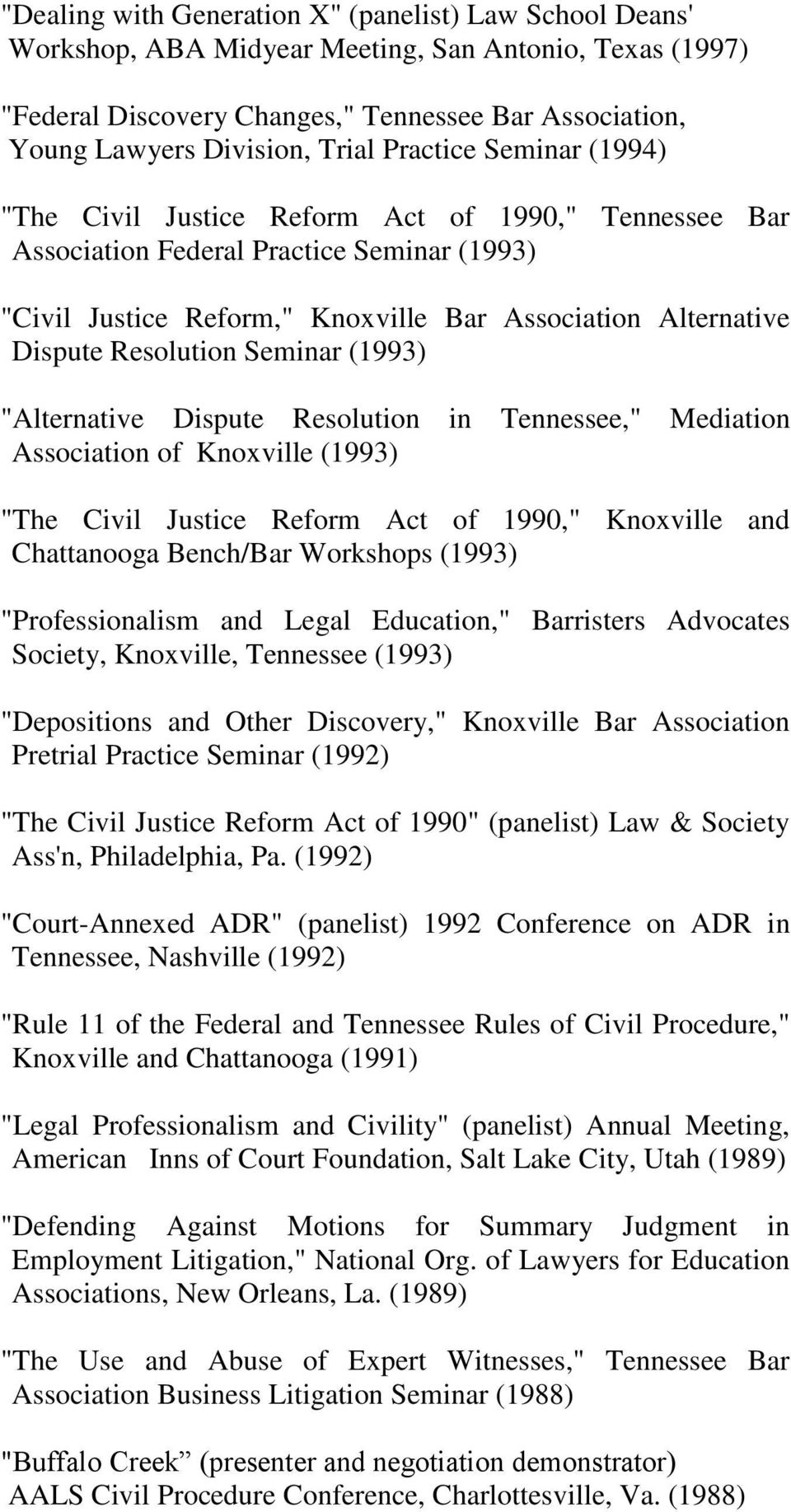 "Resolution Seminar (1993) ""Alternative Dispute Resolution in Tennessee,"" Mediation Association of Knoxville (1993) ""The Civil Justice Reform Act of 1990,"" Knoxville and Chattanooga Bench/Bar"