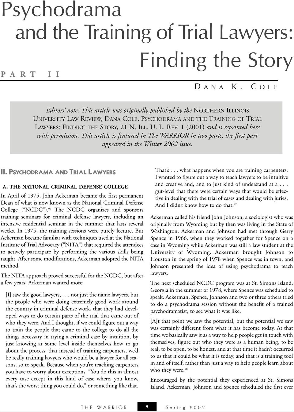 This article is featured in The WARRIOR in two parts, the first part appeared in the Winter 2002 issue. II. PSYCHODRAMA AND TRIAL LAWYERS A.