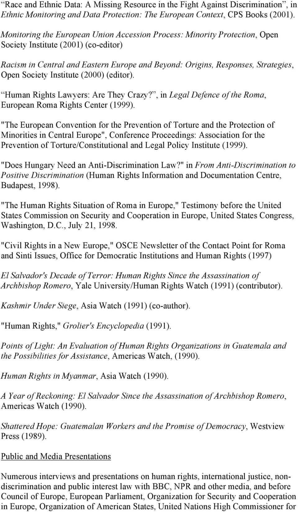 Society Institute (2000) (editor). Human Rights Lawyers: Are They Crazy?, in Legal Defence of the Roma, European Roma Rights Center (1999).