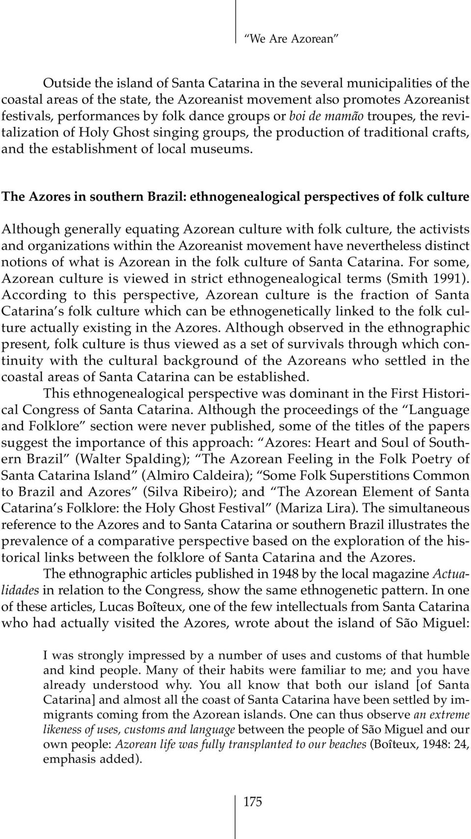 The Azores in southern Brazil: ethnogenealogical perspectives of folk culture Although generally equating Azorean culture with folk culture, the activists and organizations within the Azoreanist