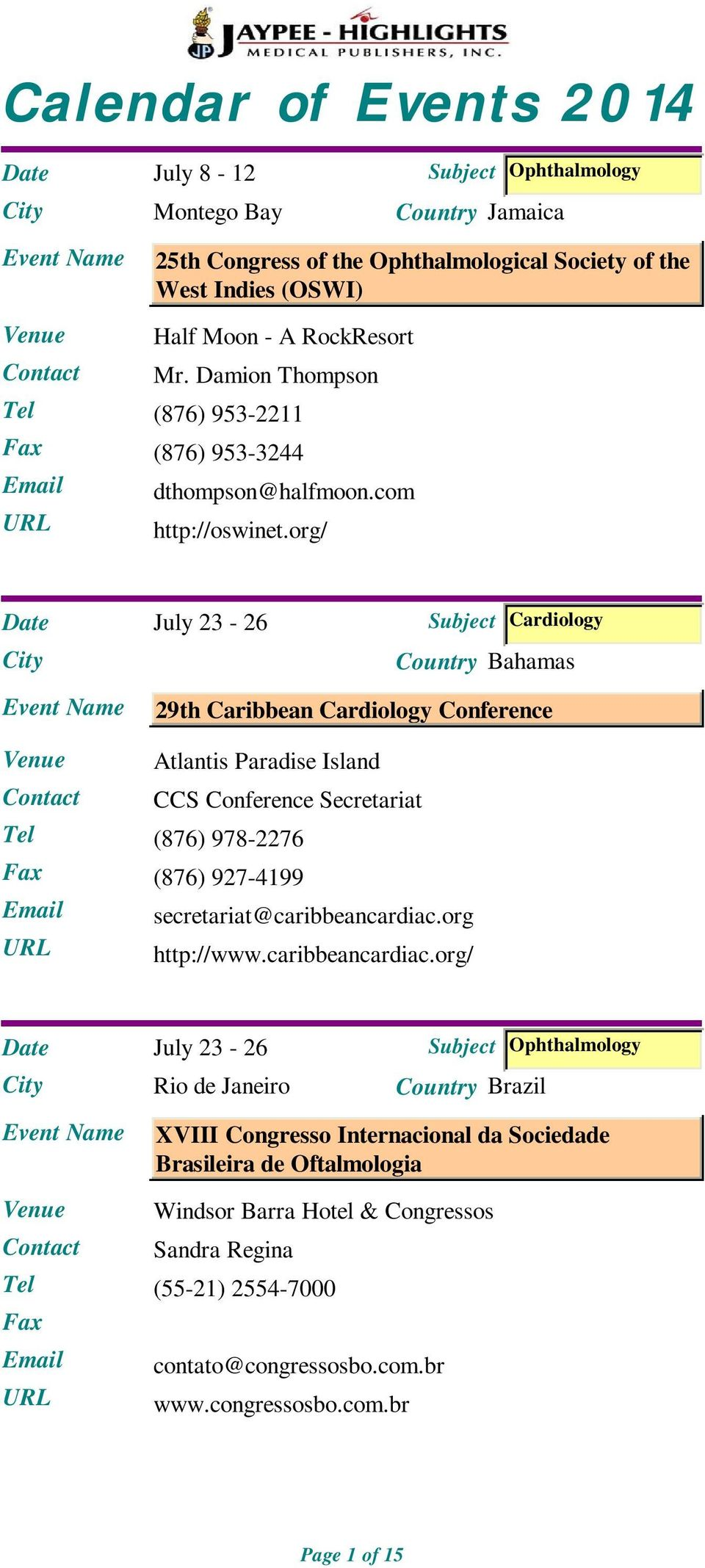 org/ Country Jamaica Date July 23-26 Subject Cardiology Country Bahamas 29th Caribbean Cardiology Conference Atlantis Paradise Island CCS Conference Secretariat Tel (876)