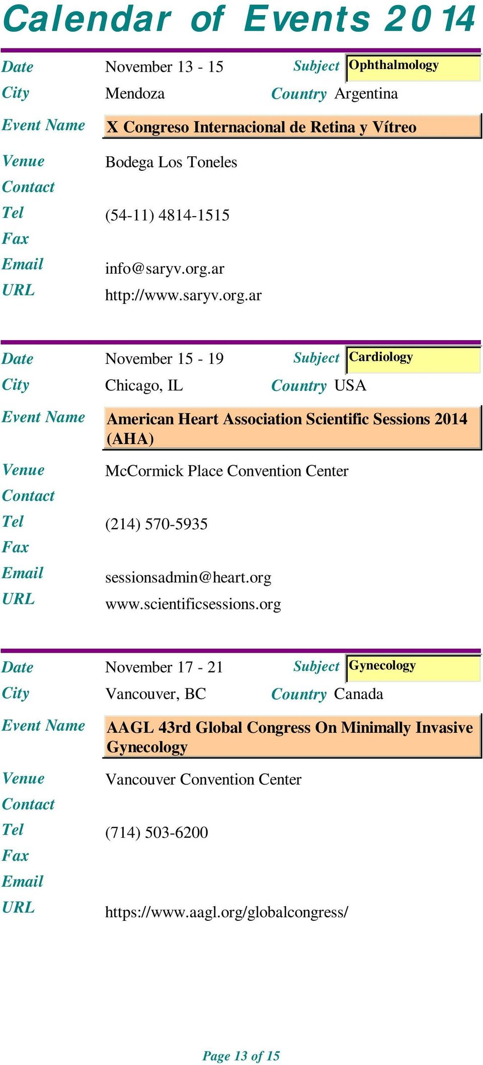 ar Date November 15-19 Chicago, IL Subject Cardiology Country USA American Heart Association Scientific Sessions 2014 (AHA) Tel (214) 570-5935 McCormick