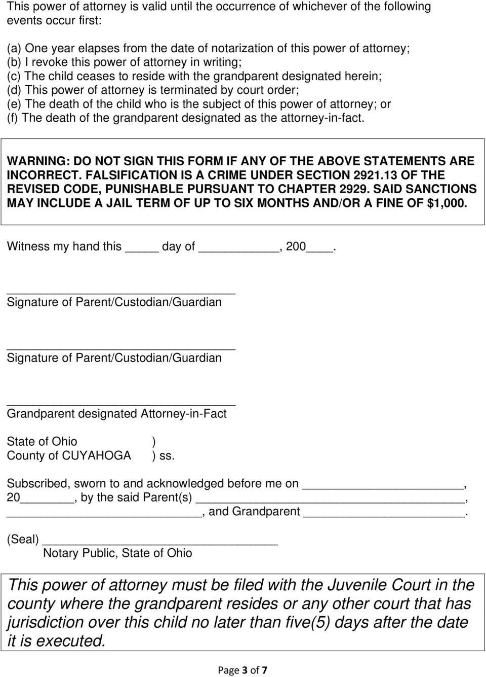 subject of this power of attorney; or (f) The death of the grandparent designated as the attorney-in-fact. WARNING: DO NOT SIGN THIS FORM IF ANY OF THE ABOVE STATEMENTS ARE INCORRECT.