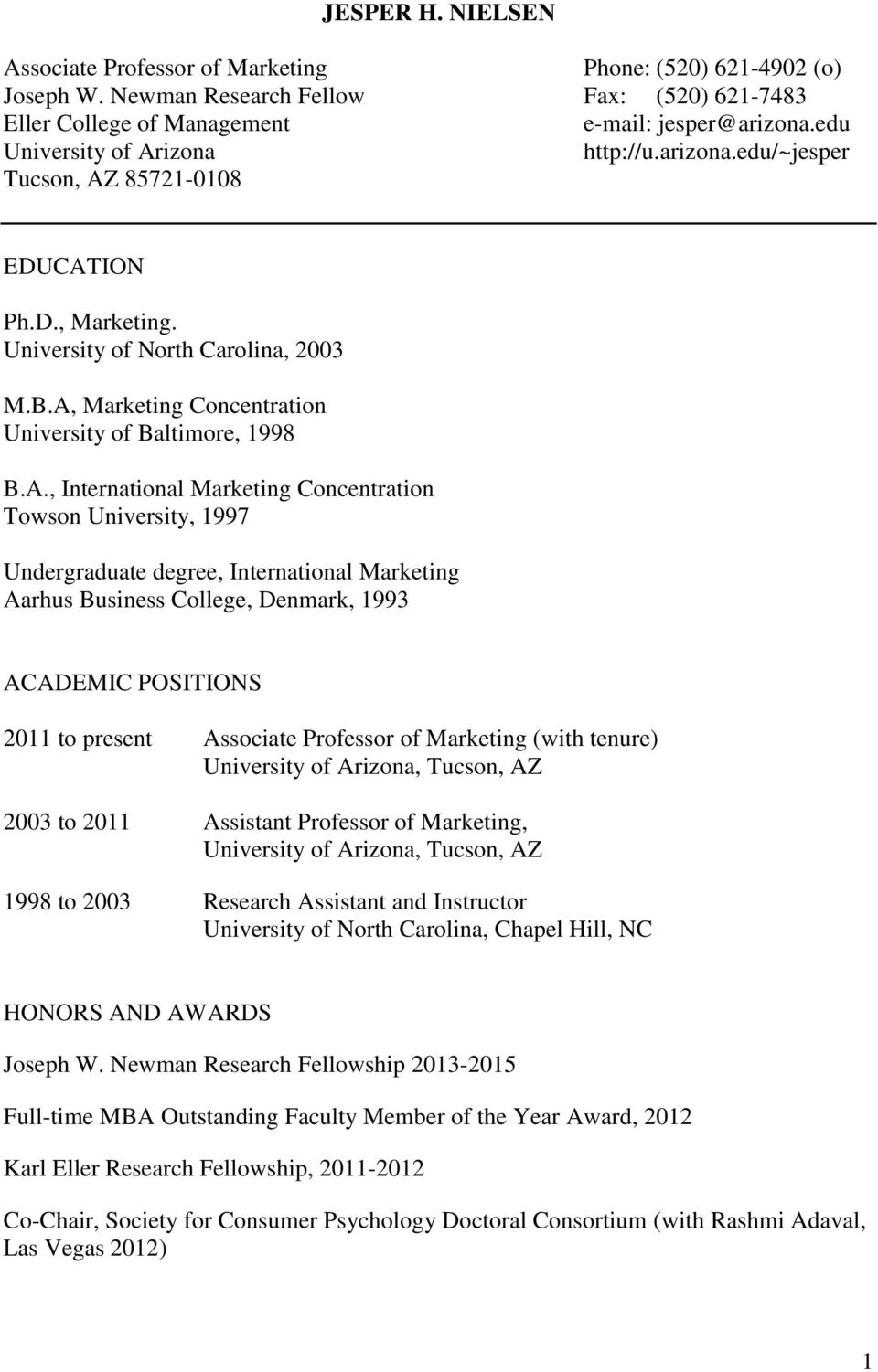 A, Marketing Concentration University of Baltimore, 1998 B.A., International Marketing Concentration Towson University, 1997 Undergraduate degree, International Marketing Aarhus Business College,