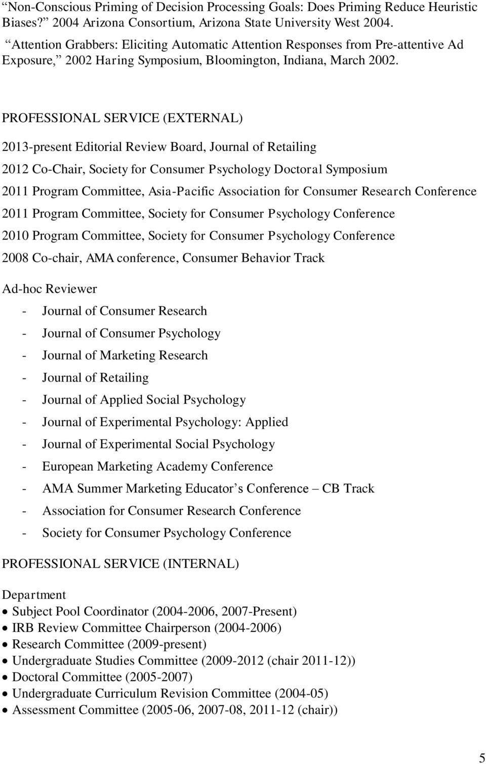 PROFESSIONAL SERVICE (EXTERNAL) 2013-present Editorial Review Board, Journal of Retailing 2012 Co-Chair, Society for Consumer Psychology Doctoral Symposium 2011 Program Committee, Asia-Pacific