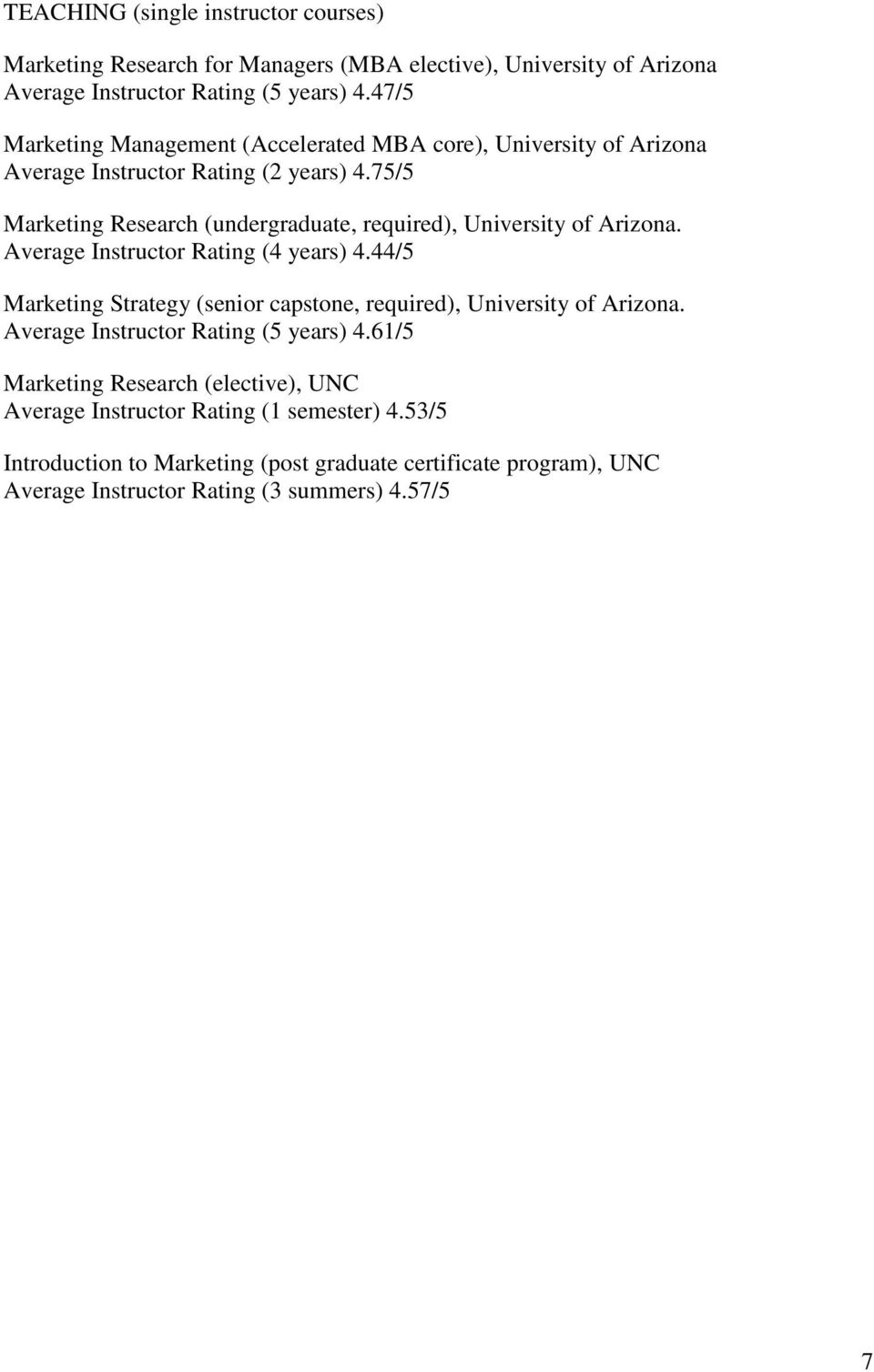 75/5 Marketing Research (undergraduate, required), University of Arizona. Average Instructor Rating (4 years) 4.