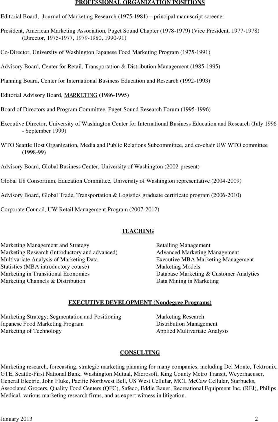 Transportation & Distribution Management (1985-1995) Planning Board, Center for International Business Education and Research (1992-1993) Editorial Advisory Board, MARKETING (1986-1995) Board of