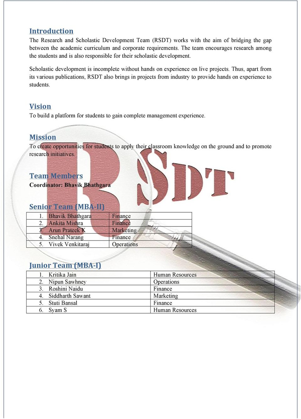 Thus, apart from its various publications, RSDT also brings in projects from industry to provide hands on experience to students.