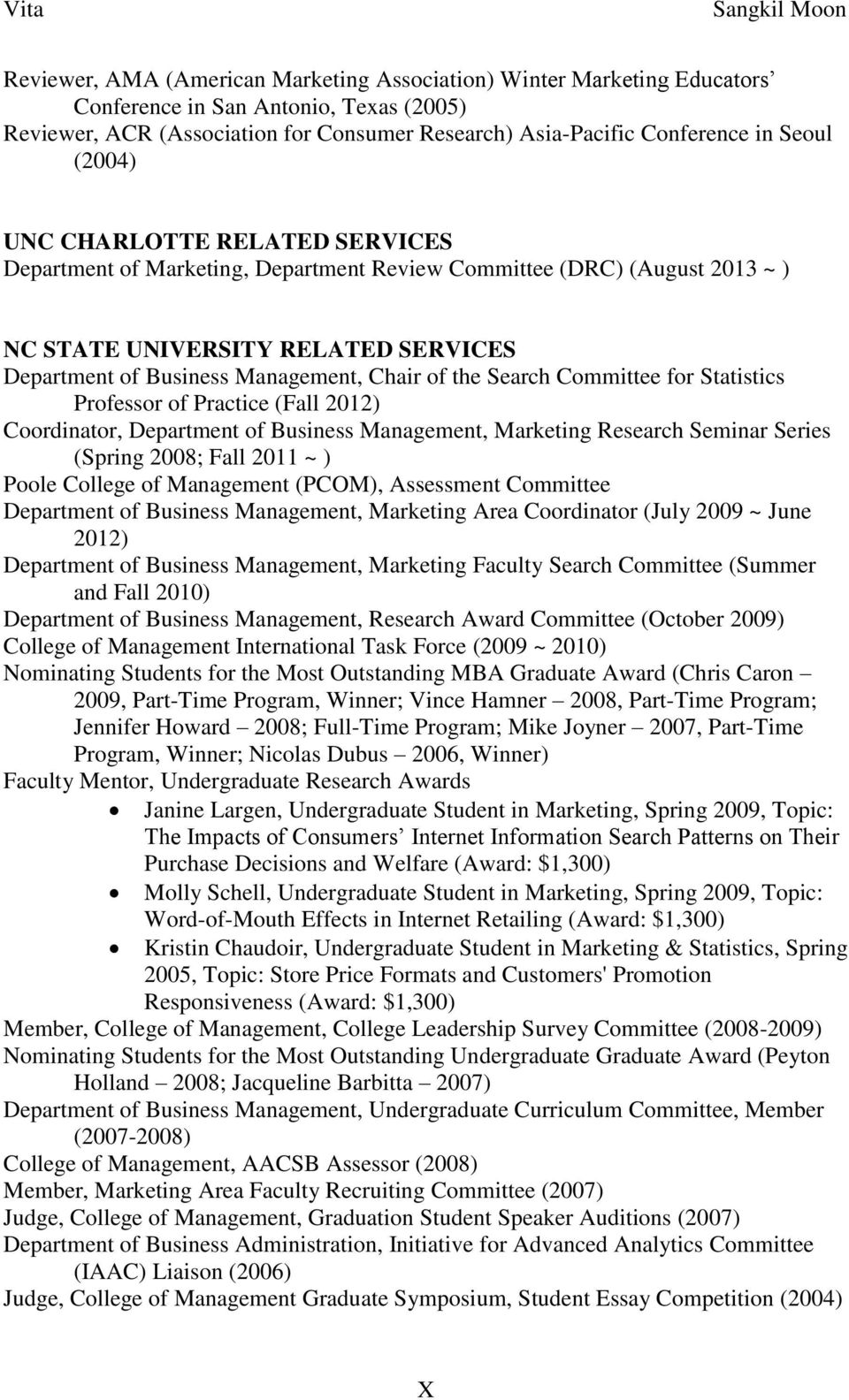 Search Committee for Statistics Professor of Practice (Fall 2012) Coordinator, Department of Business Management, Marketing Research Seminar Series (Spring 2008; Fall 2011 ~ ) Poole College of