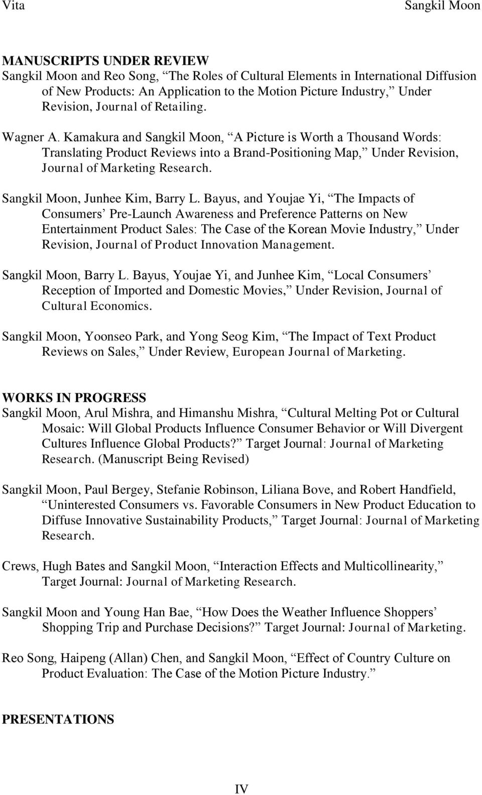 Bayus, and Youjae Yi, The Impacts of Consumers Pre-Launch Awareness and Preference Patterns on New Entertainment Product Sales: The Case of the Korean Movie Industry, Under Revision, Journal of