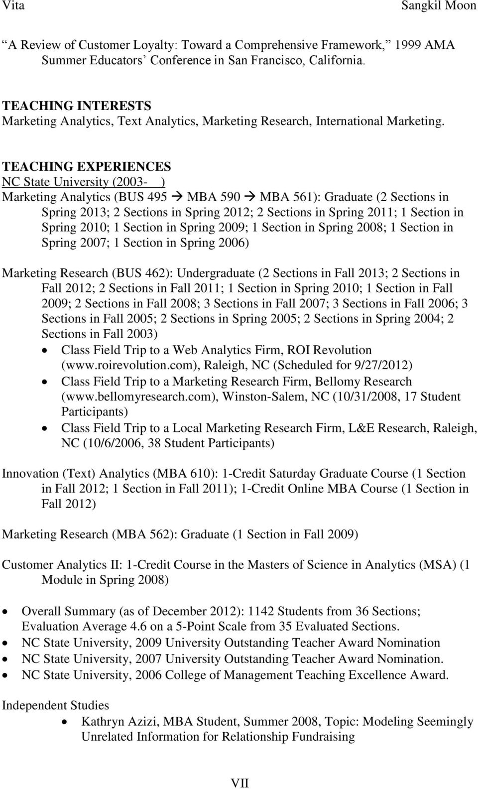 TEACHING EXPERIENCES NC State University (2003- ) Marketing Analytics (BUS 495 MBA 590 MBA 561): Graduate (2 Sections in Spring 2013; 2 Sections in Spring 2012; 2 Sections in Spring 2011; 1 Section