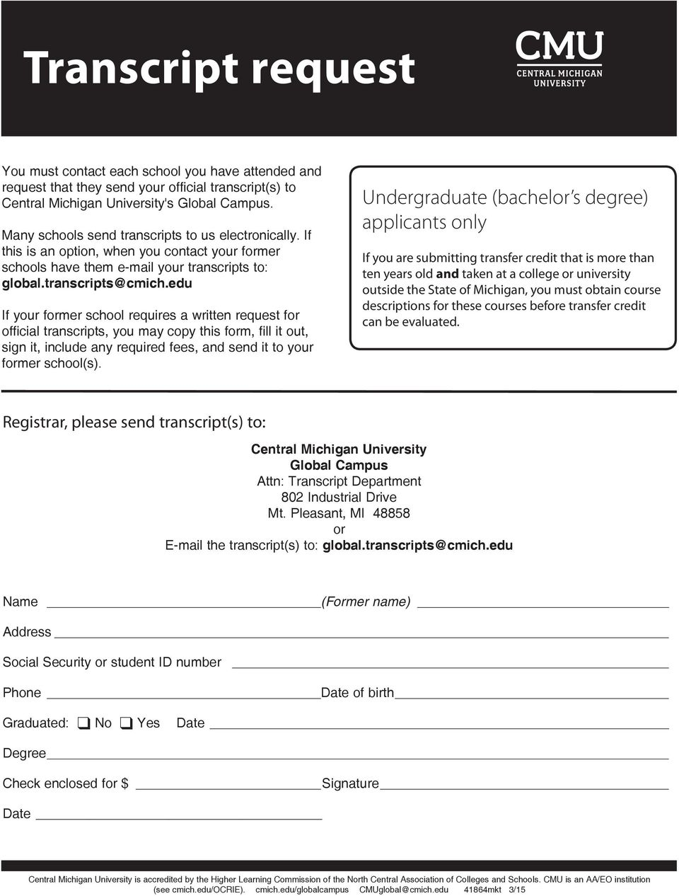 edu If your former school requires a written request for official transcripts, you may copy this form, fill it out, sign it, include any required fees, and send it to your former school(s).