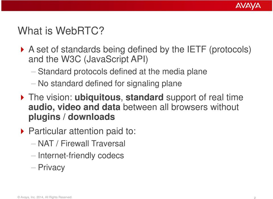 defined at the media plane No standard defined for signaling plane The vision: ubiquitous, standard support