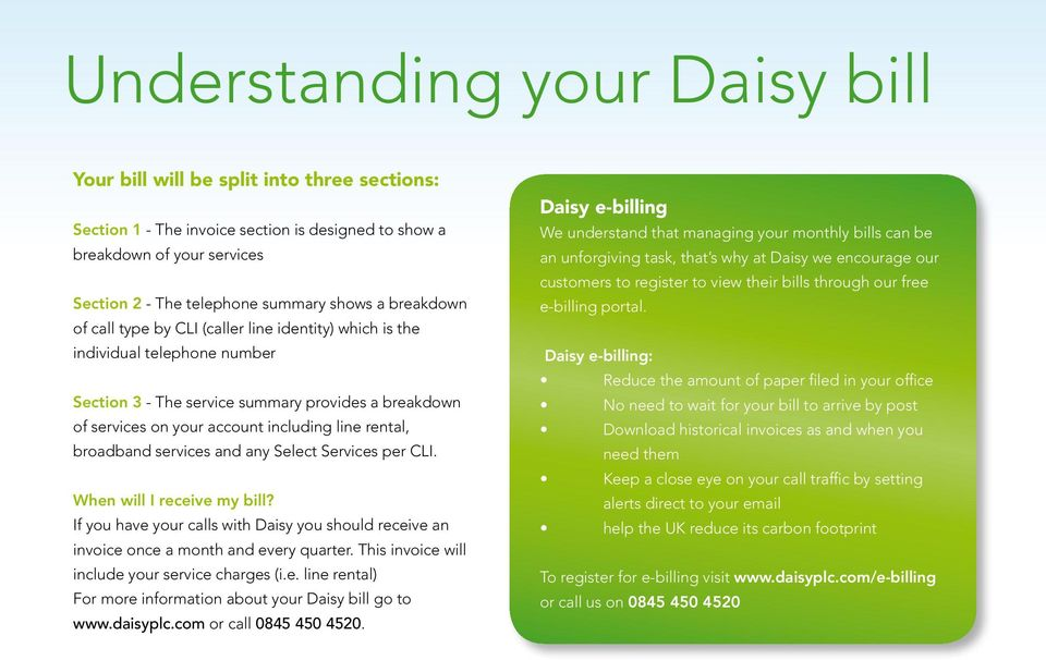 broadband services and any Select Services per CLI. When will I receive my bill If you have your calls with Daisy you should receive an invoice once a month and every quarter.