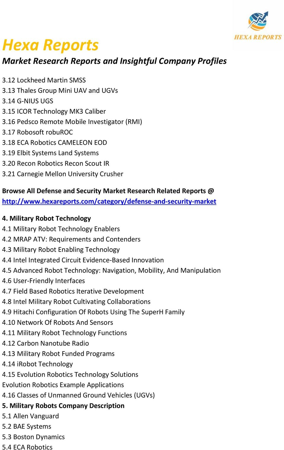 21 Carnegie Mellon University Crusher Browse All Defense and Security Market Research Related Reports @ http://www.hexareports.com/category/defense-and-security-market 4. Military Robot Technology 4.