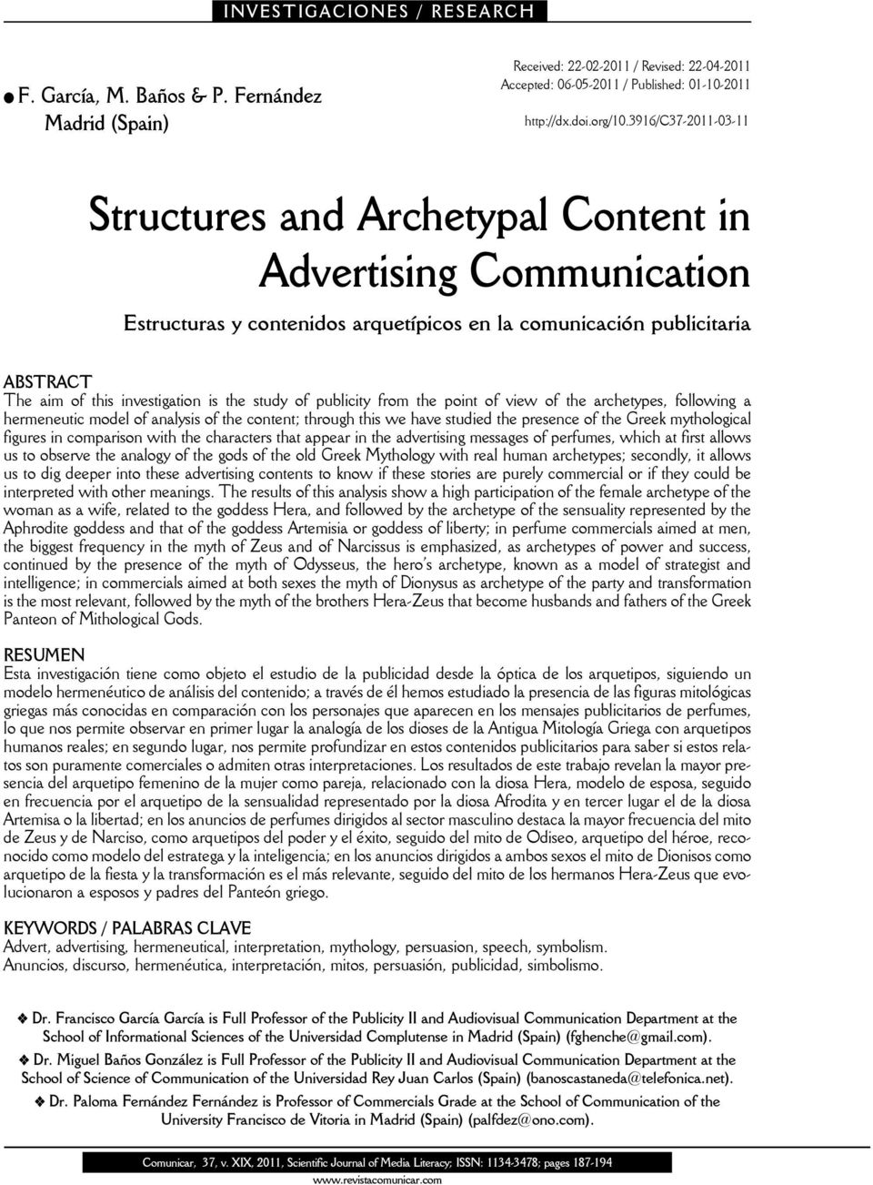 study of publicity from the point of view of the archetypes, following a hermeneutic model of analysis of the content; through this we have studied the presence of the Greek mythological figures in