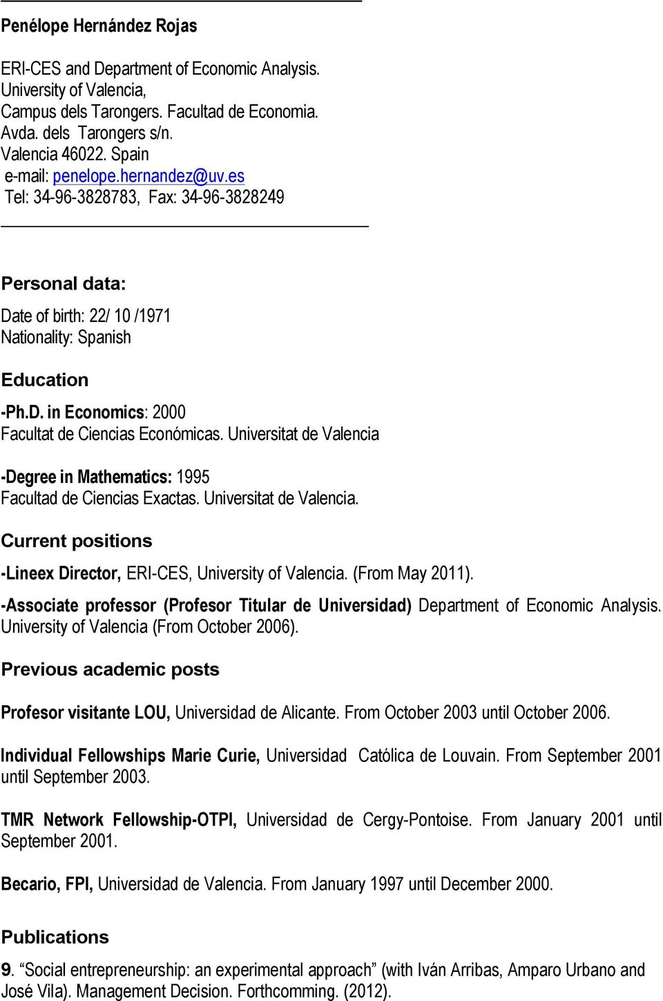 Universitat de Valencia -Degree in Mathematics: 1995 Facultad de Ciencias Exactas. Universitat de Valencia. Current positions -Lineex Director, ERI-CES, University of Valencia. (From May 2011).