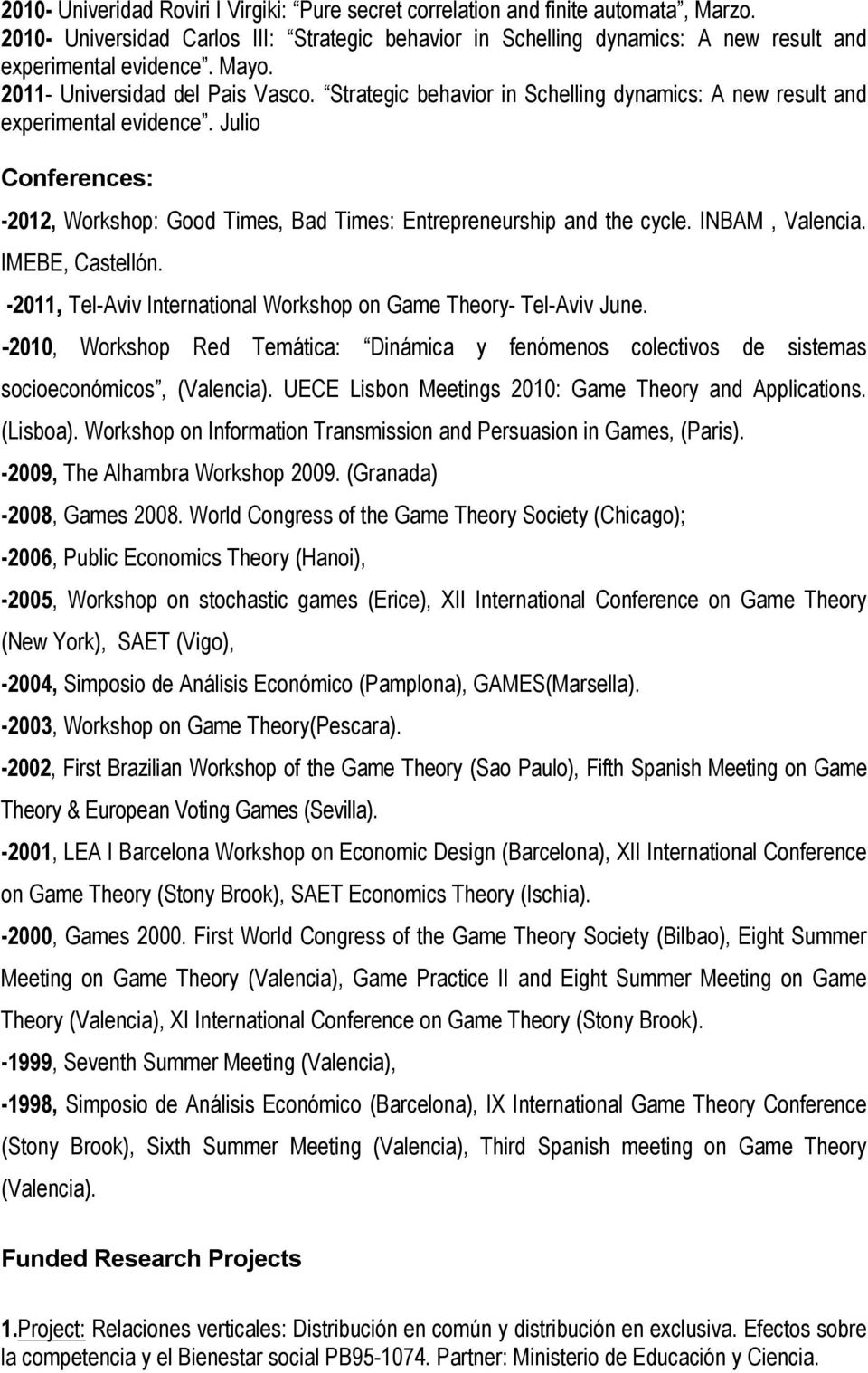 Julio Conferences: -2012, Workshop: Good Times, Bad Times: Entrepreneurship and the cycle. INBAM, Valencia. IMEBE, Castellón. -2011, Tel-Aviv International Workshop on Game Theory- Tel-Aviv June.