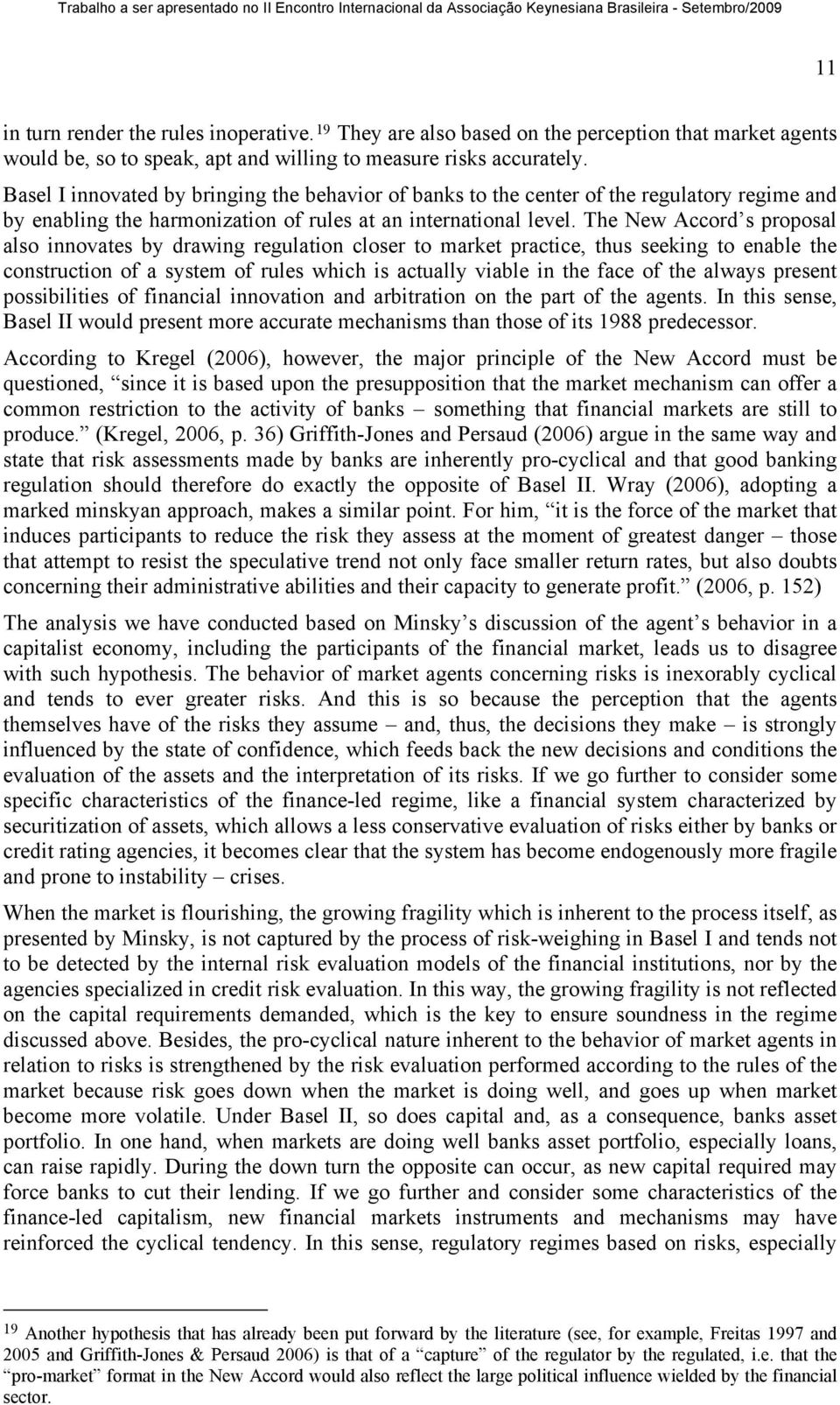 The New Accord s proposal also innovates by drawing regulation closer to market practice, thus seeking to enable the construction of a system of rules which is actually viable in the face of the