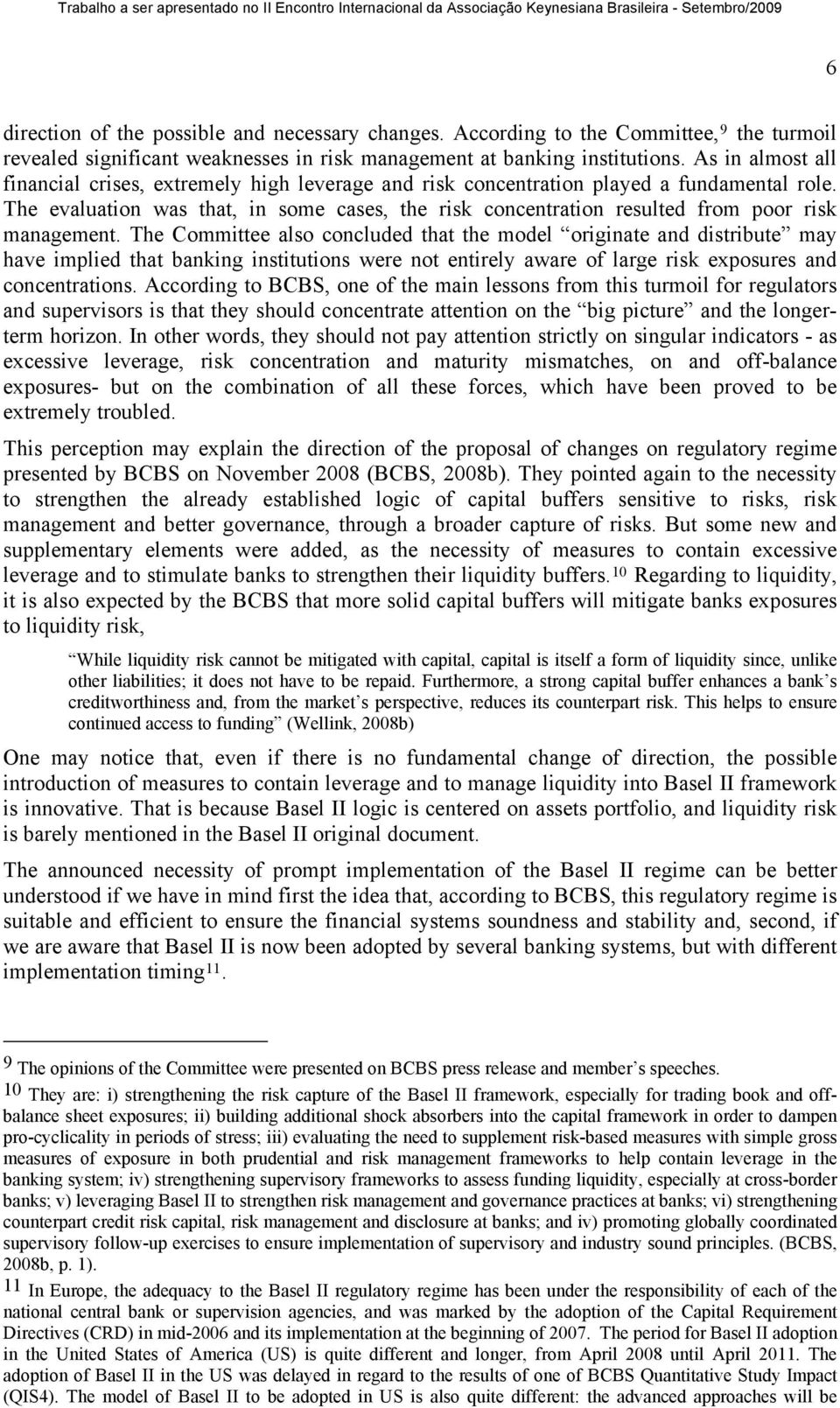The evaluation was that, in some cases, the risk concentration resulted from poor risk management.