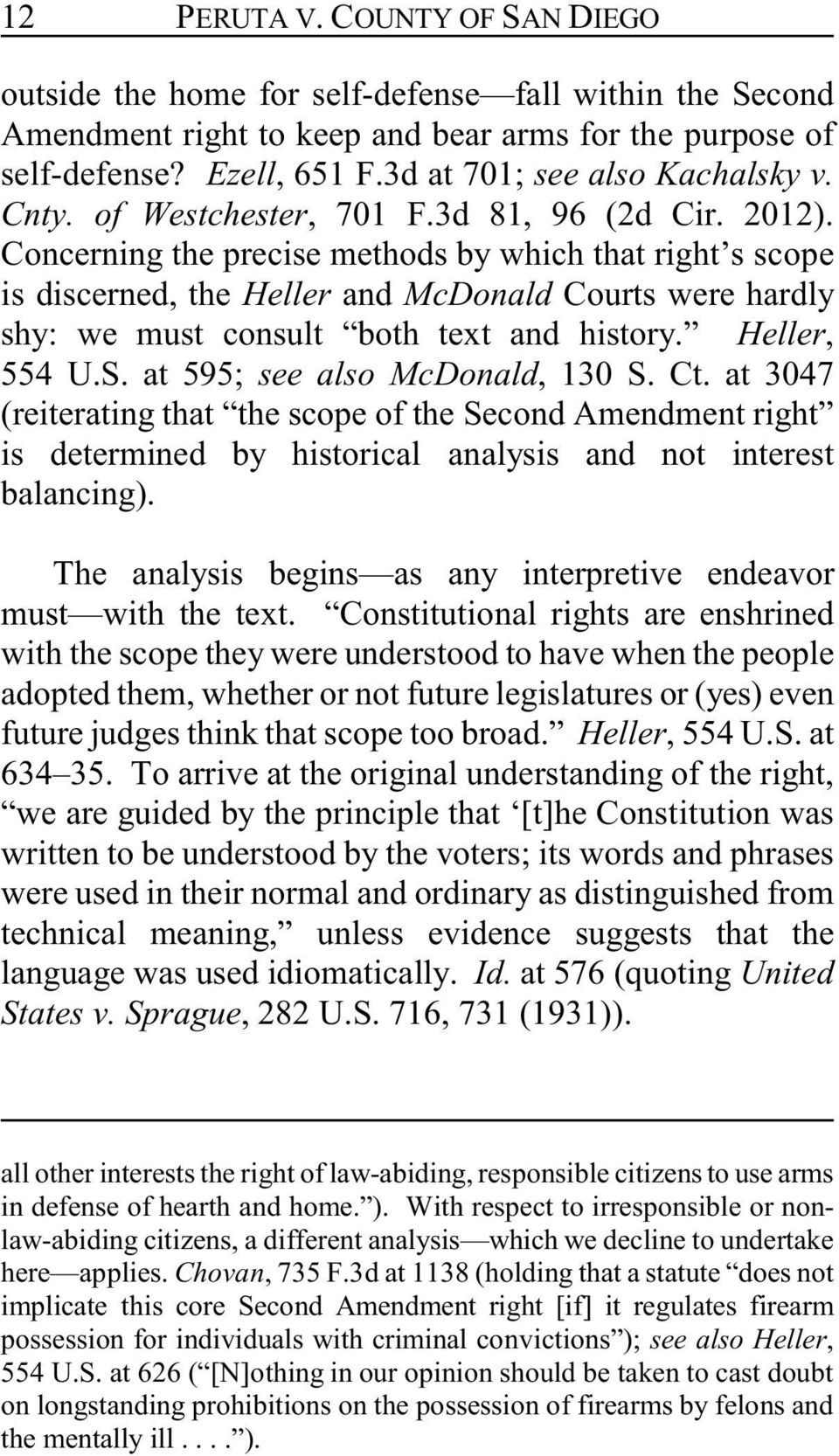 Concerning the precise methods by which that right s scope is discerned, the Heller and McDonald Courts were hardly shy: we must consult both text and history. Heller, 554 U.S.