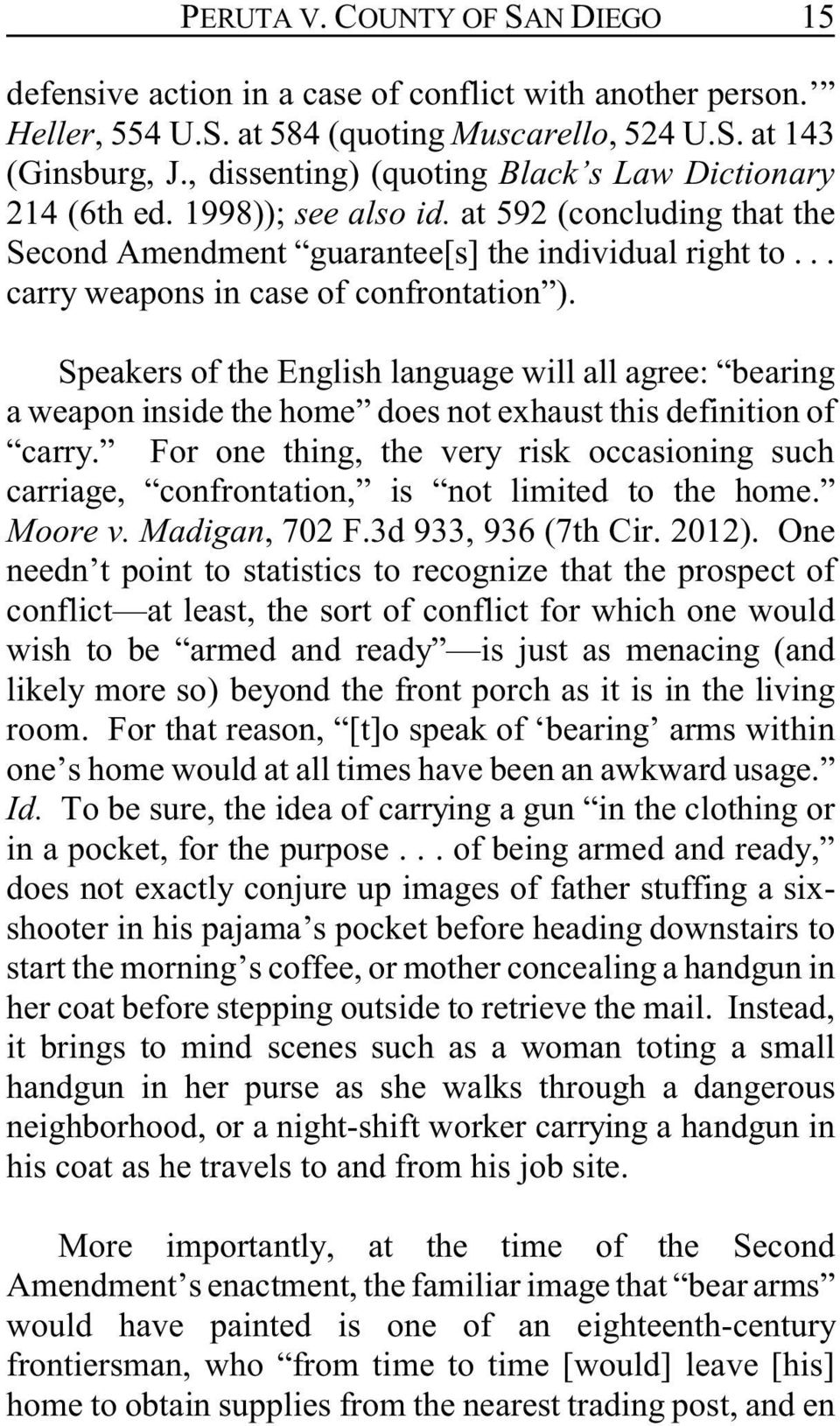 .. carry weapons in case of confrontation ). Speakers of the English language will all agree: bearing a weapon inside the home does not exhaust this definition of carry.