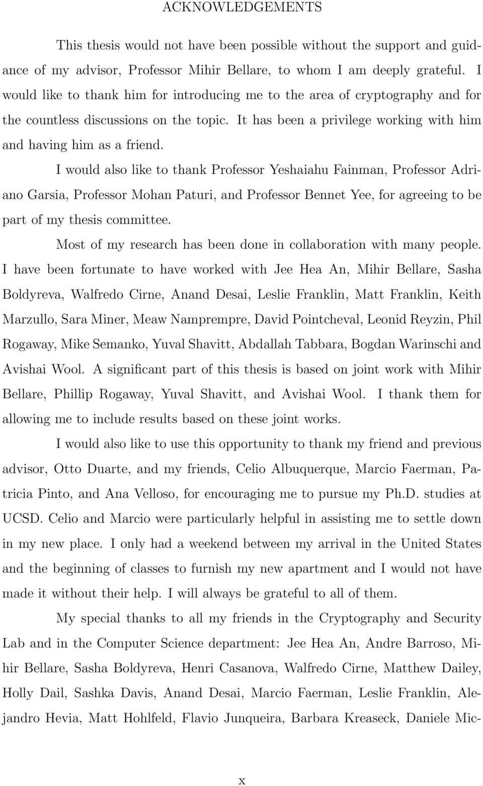 I would also like to thank Professor Yeshaiahu Fainman, Professor Adriano Garsia, Professor Mohan Paturi, and Professor Bennet Yee, for agreeing to be part of my thesis committee.
