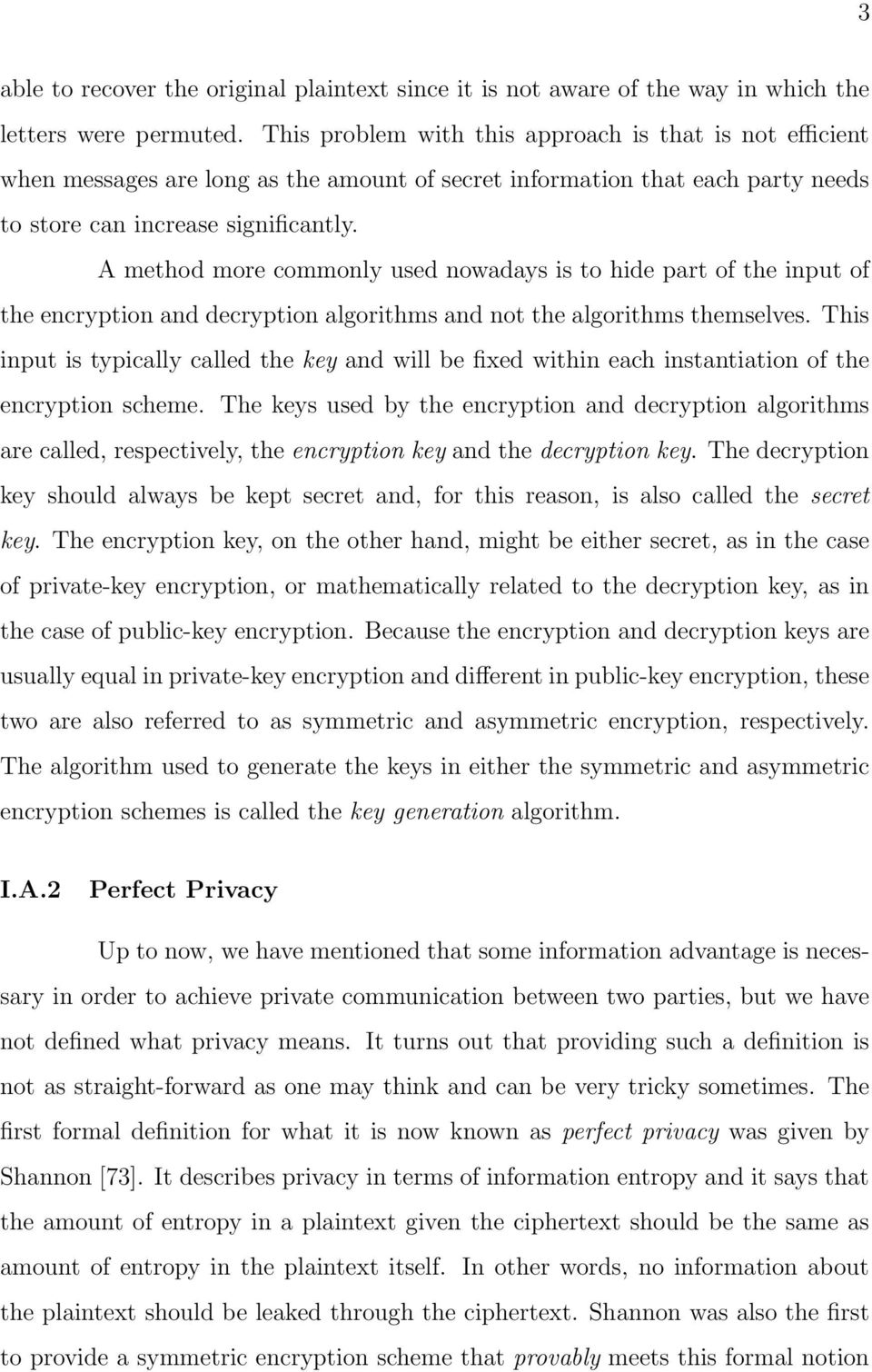 A method more commonly used nowadays is to hide part of the input of the encryption and decryption algorithms and not the algorithms themselves.
