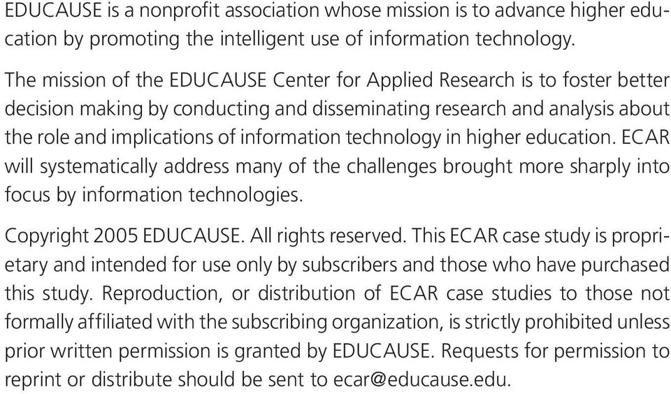 technology in higher education. ECAR will systematically address many of the challenges brought more sharply into focus by information technologies. Copyright 2005 EDUCAUSE. All rights reserved.