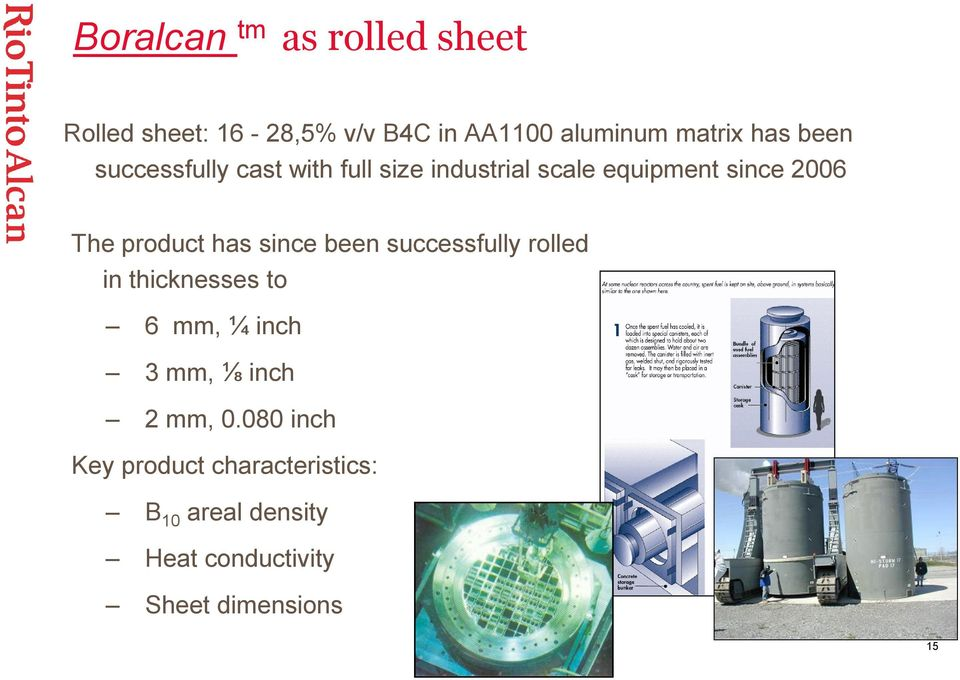 has since been successfully rolled in thicknesses to 6 mm, ¼ inch 3 mm, ⅛ inch 2 mm, 0.