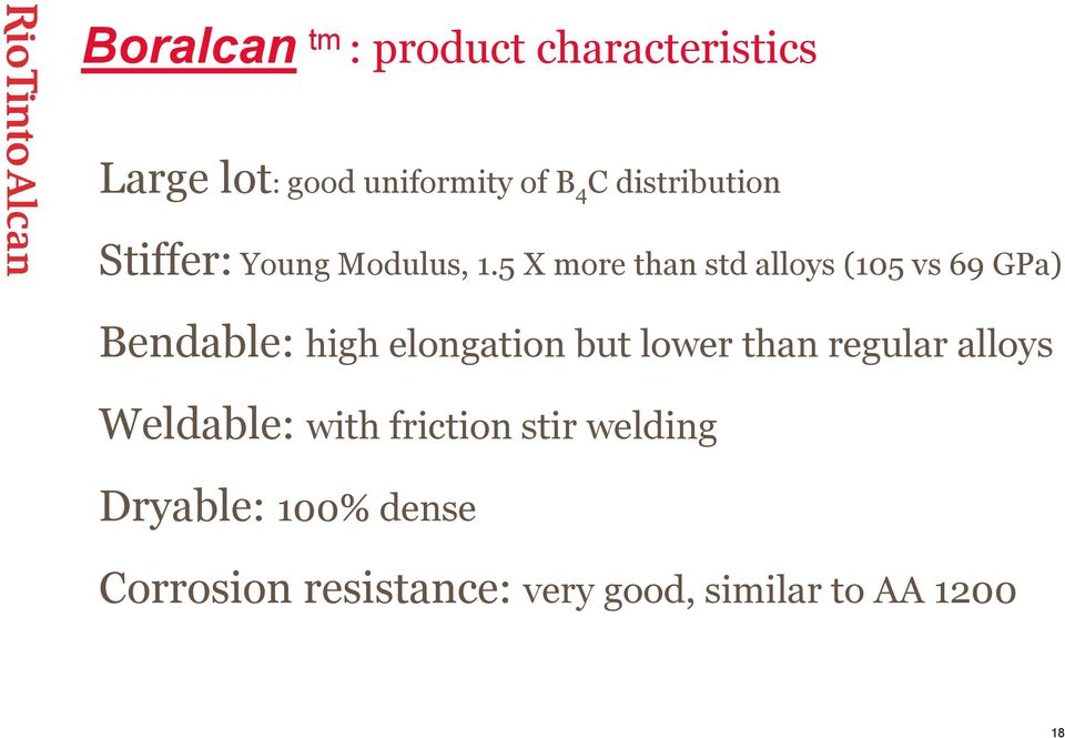 5 X more than std alloys (105 vs 69 GPa) Bendable: high elongation but lower than