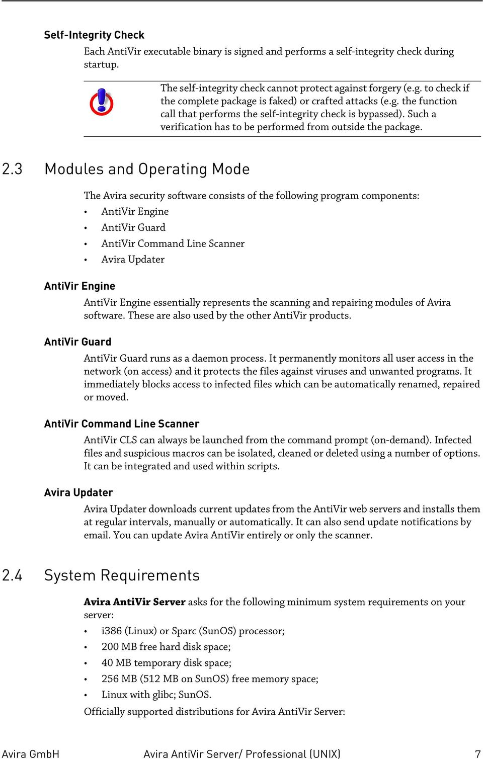 3 Modules and Operating Mode The Avira security software consists of the following program components: AntiVir Engine AntiVir Guard AntiVir Command Line Scanner Avira Updater AntiVir Engine AntiVir