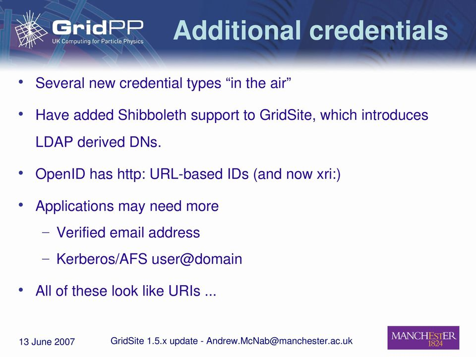 OpenID has http: URL based IDs (and now xri:) Applications may need more