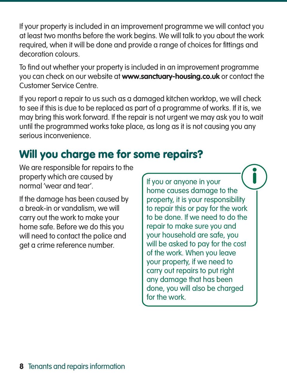 To find out whether your property is included in an improvement programme you can check on our website at www.sanctuary-housing.co.uk or contact the Customer Service Centre.
