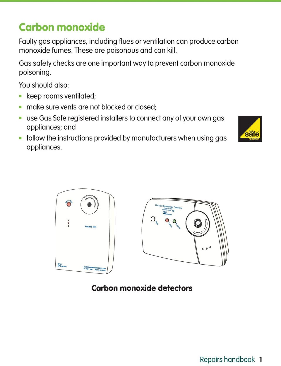 You should also: keep rooms ventilated; make sure vents are not blocked or closed; use Gas Safe registered installers to