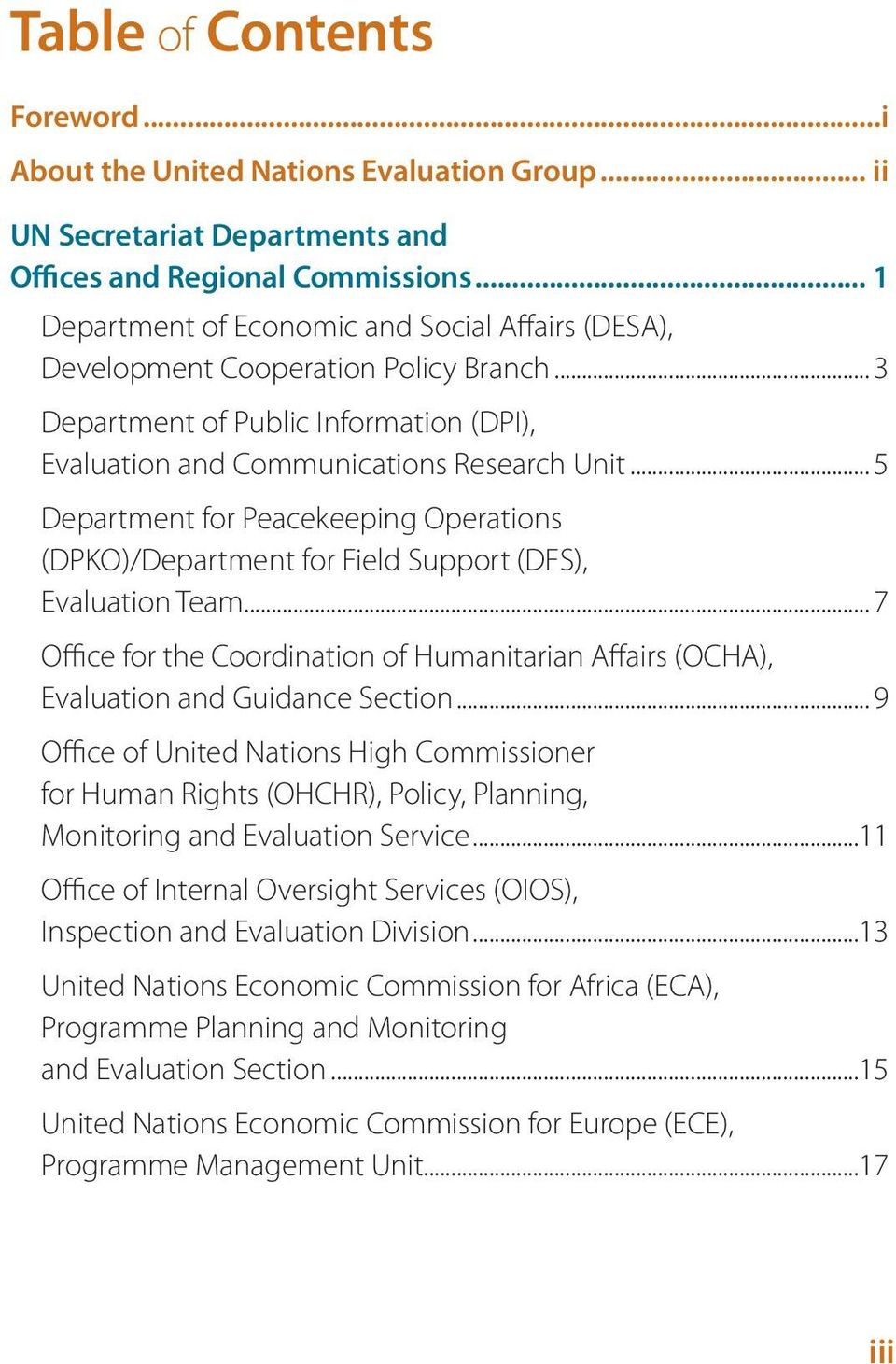 .. 5 Department for Peacekeeping Operations ()/Department for Field Support (DFS), Evaluation Team... 7 Office for the Coordination of Humanitarian Affairs (), Evaluation and Guidance Section.