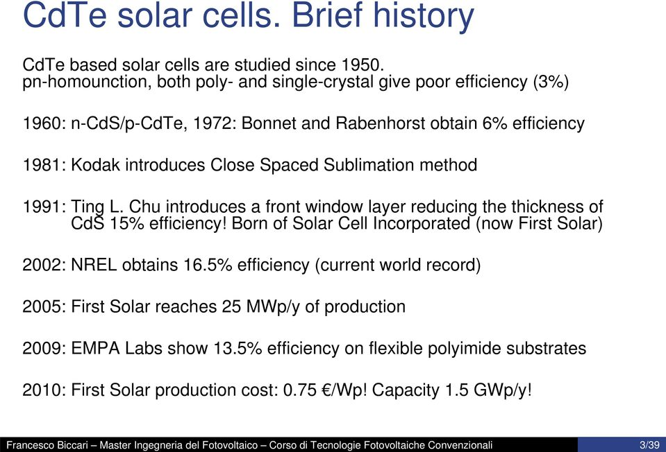 method 1991: Ting L. Chu introduces a front window layer reducing the thickness of CdS 15% efficiency! Born of Solar Cell Incorporated (now First Solar) 2002: NREL obtains 16.