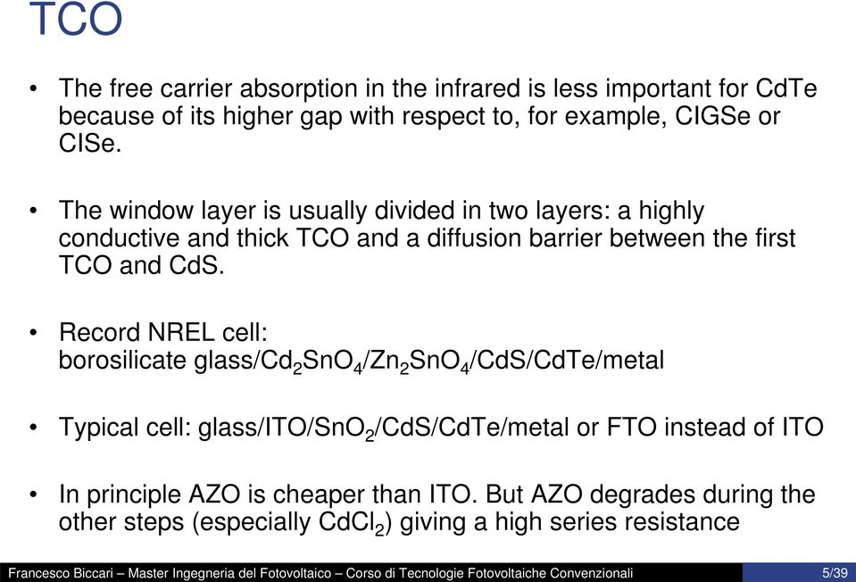 The window layer is usually divided in two layers: a highly conductive and thick TCO and a diffusion barrier between the first TCO and CdS.