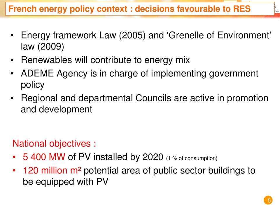 Regional and departmental Councils are active in promotion and development National objectives : 5 400 MW of PV