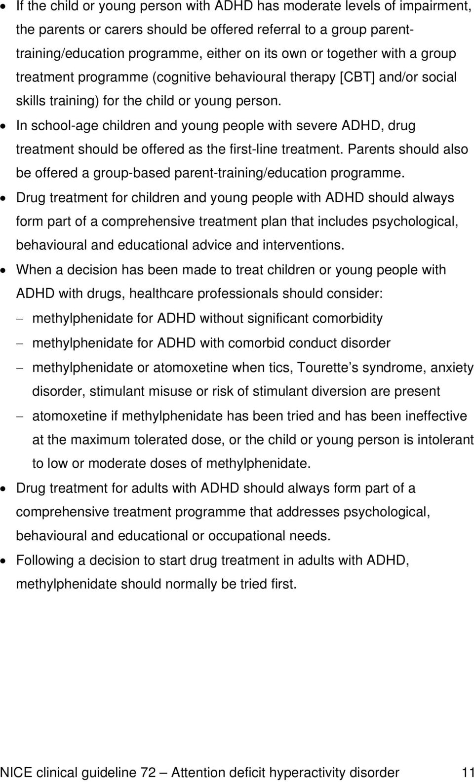 In school-age children and young people with severe ADHD, drug treatment should be offered as the first-line treatment.