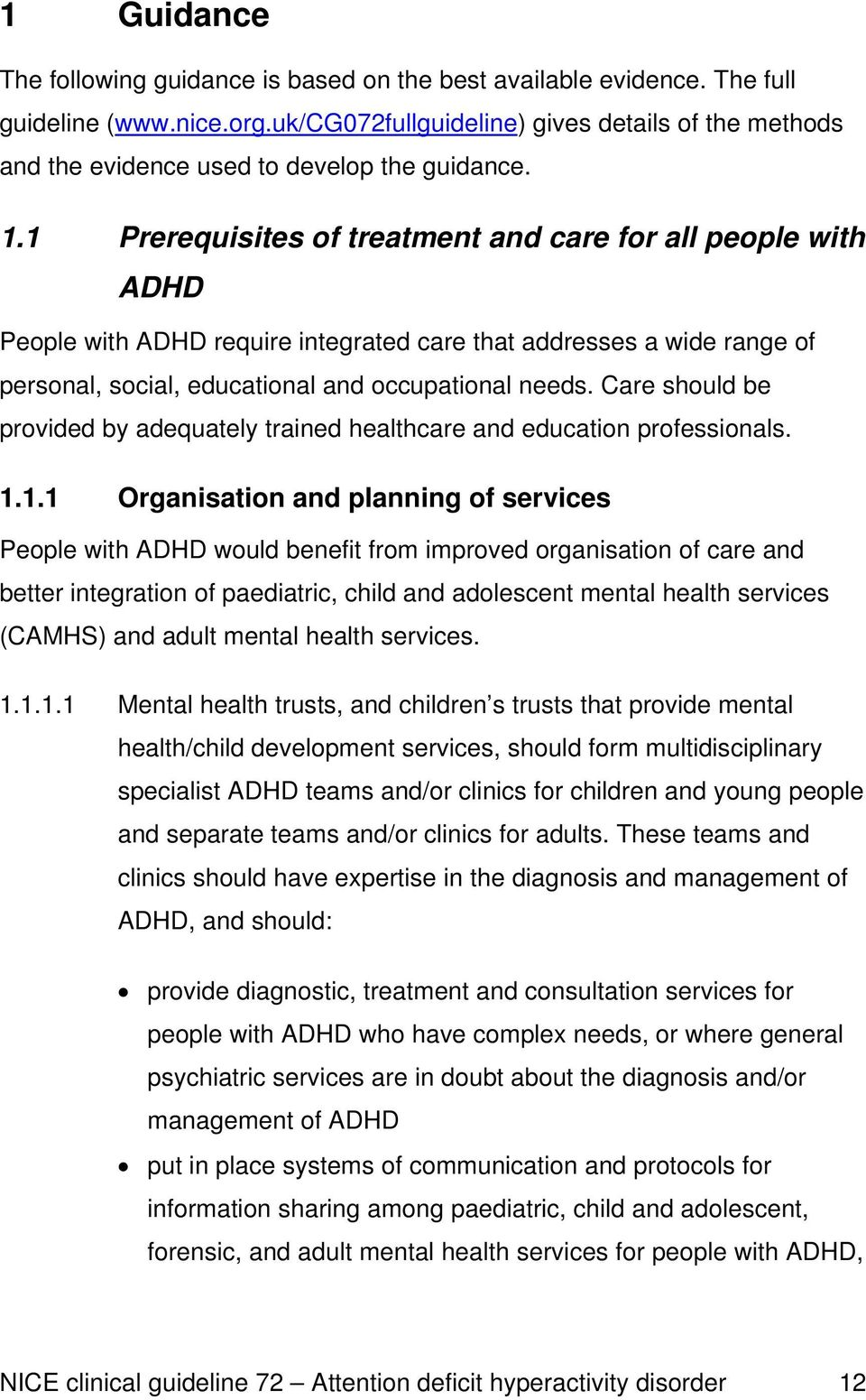 1 Prerequisites of treatment and care for all people with ADHD People with ADHD require integrated care that addresses a wide range of personal, social, educational and occupational needs.