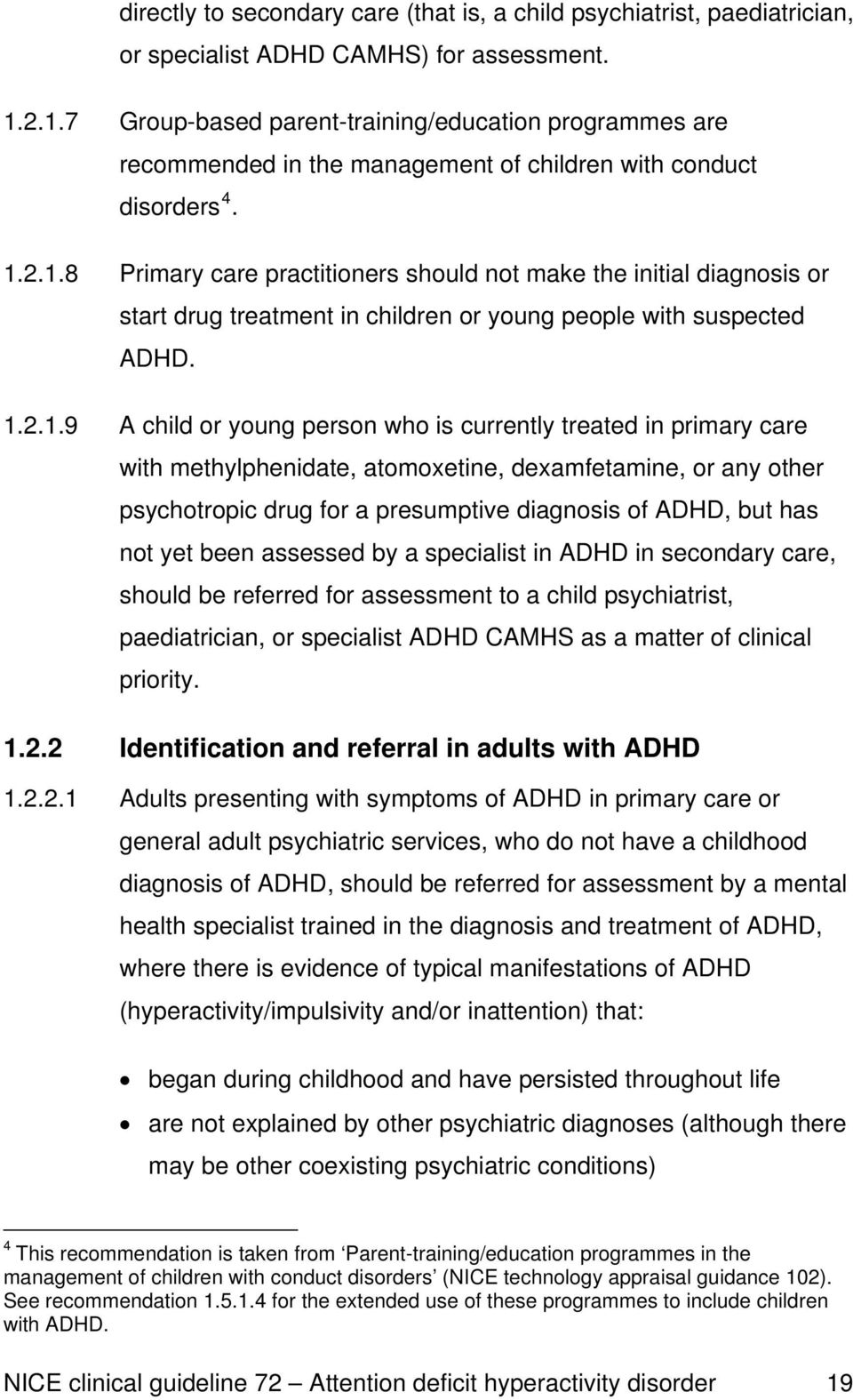 1.2.1.9 A child or young person who is currently treated in primary care with methylphenidate, atomoxetine, dexamfetamine, or any other psychotropic drug for a presumptive diagnosis of ADHD, but has