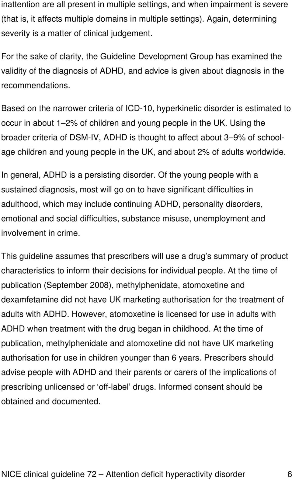 For the sake of clarity, the Guideline Development Group has examined the validity of the diagnosis of ADHD, and advice is given about diagnosis in the recommendations.