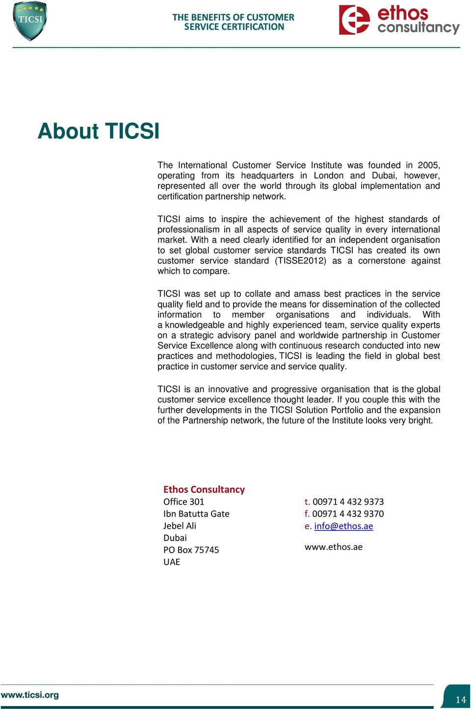 With a need clearly identified for an independent organisation to set global customer service standards TICSI has created its own customer service standard (TISSE2012) as a cornerstone against which