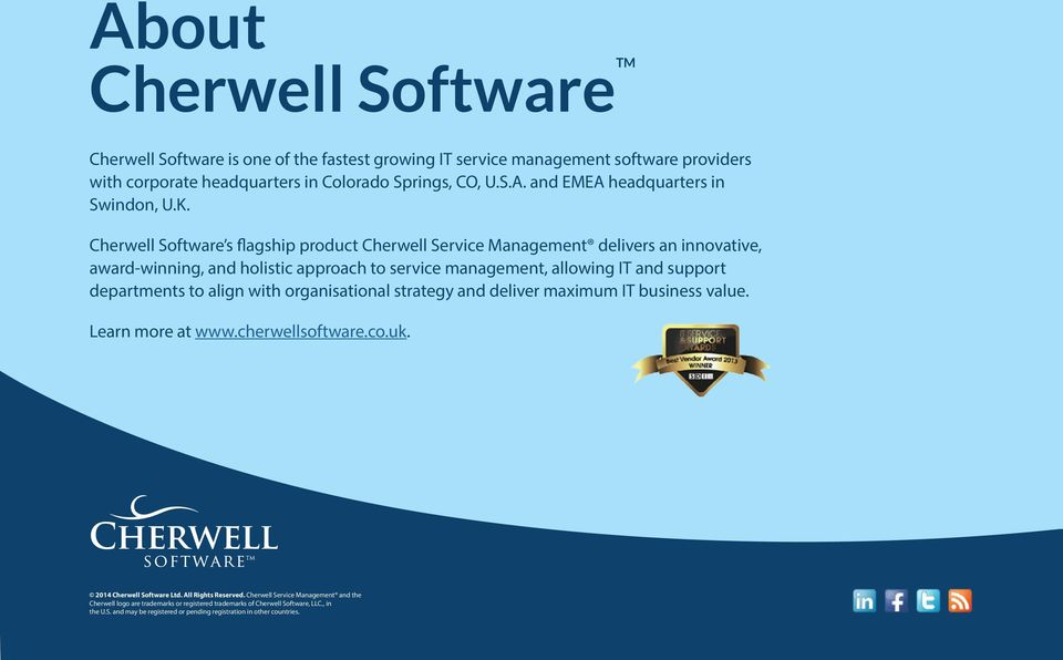 align with organisational strategy and deliver maximum IT business value. Learn more at www.cherwellsoftware.co.uk. 2014 Cherwell Software Ltd. All Rights Reserved.