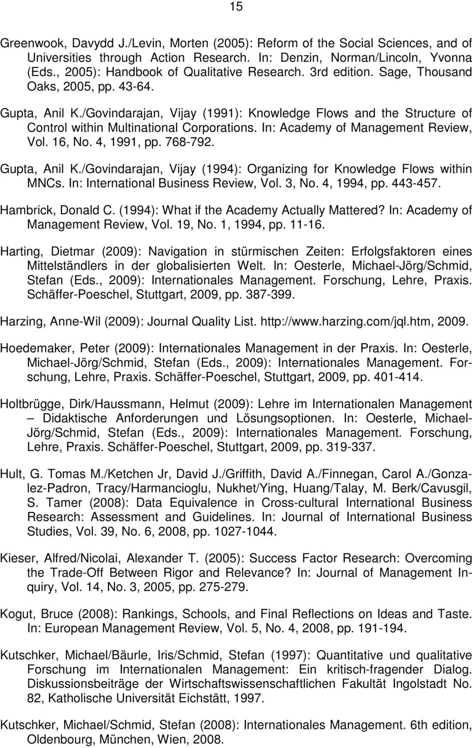 /Govindarajan, Vijay (1991): Knowledge Flows and the Structure of Control within Multinational Corporations. In: Academy of Management Review, Vol. 16, No. 4, 1991, pp. 768-792. Gupta, Anil K.