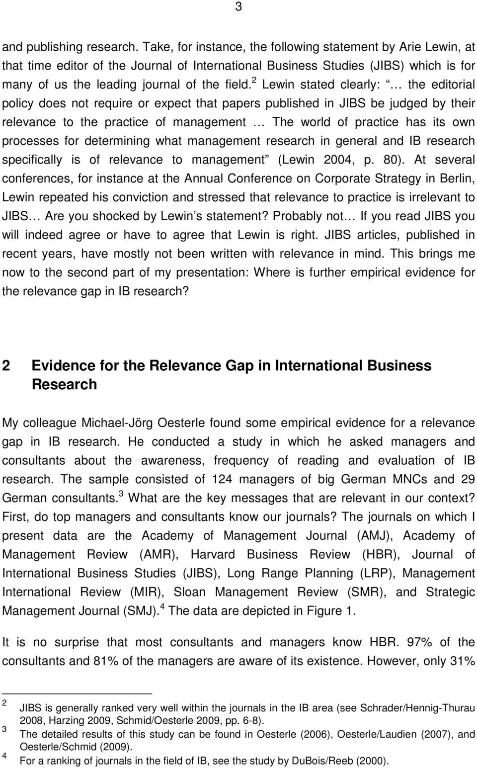 2 Lewin stated clearly: the editorial policy does not require or expect that papers published in JIBS be judged by their relevance to the practice of management The world of practice has its own